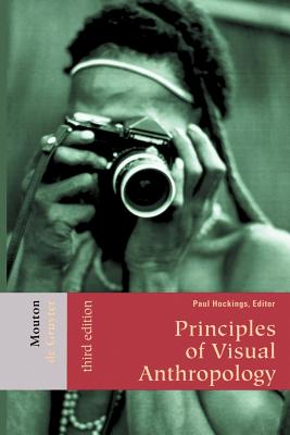Principles of Visual Anthropology By Hockings, Paul (EDT)